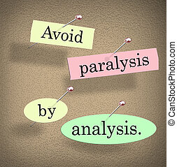 Avoid Paralysis by Analysis Words Bulletin Board Saying...
