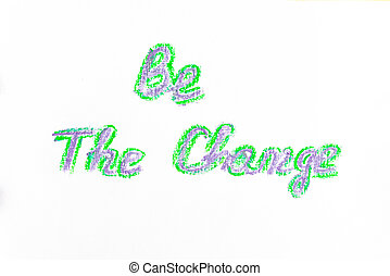 Be the change, colorful hand writing on paper, lifestyle change conceptual image