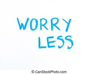 Worry less - colorful hand writing on paper, lifestyle change concept image