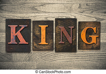 King Concept Wooden Letterpress Type - The word KING written...