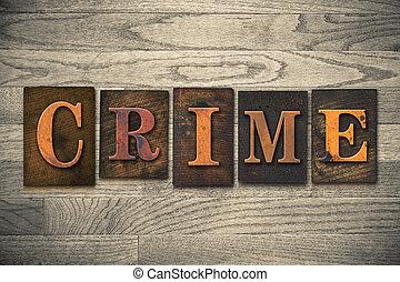 crime, conceito, madeira, Letterpress, tipo,