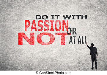 Do It With Passion Or Not At All - Asian businessman write...