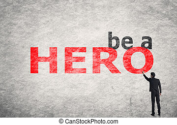 Be a Hero - Asian businessman write text on wall, Be a Hero