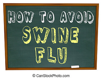 How to Avoid Swine Flu - Words on Chalkboard - The words How...