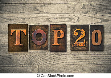 Top 20 Concept Wooden Letterpress Type - The words TOP 20...