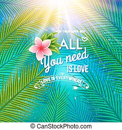 All You Need is Love Concept Emphasizing Palm Leaves and...