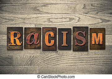 Racism Concept Wooden Letterpress Type - The word RACISM...