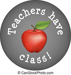Teachers Have Class - Big red apple on circle blackboard...