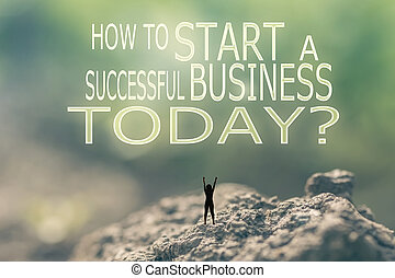 How to Start a Successful Business Today - Concept of with a...