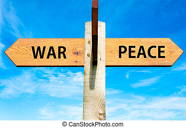 War versus Peace - Wooden signpost with two opposite arrows...