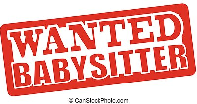 Wanted babysitter - Stamp with text wanted babysitter...