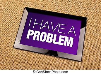 I Have A Problem title displayed on Digital Tablet Computer...