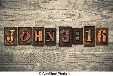 John 3:16 Wooden Letterpress Concept - The verse John 3:16...