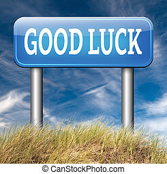 good luck or fortune road sign, best wishes wish you the...