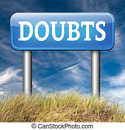 in doubt - doubts doubting being uncertain looking for...
