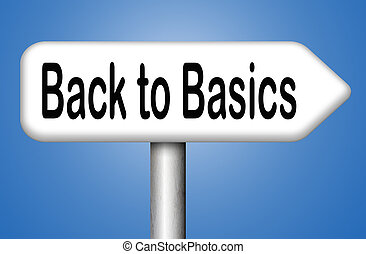 back to basics - Back to basics to the beginning keep it...
