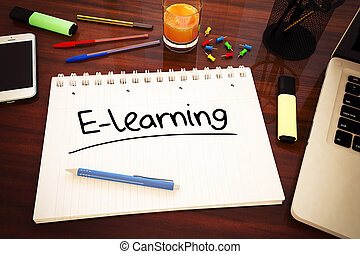 E-learning - handwritten text in a notebook on a desk - 3d...