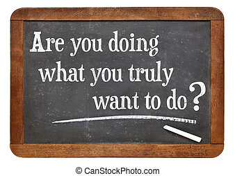 Are you doing what you truly want to do? A question on a...