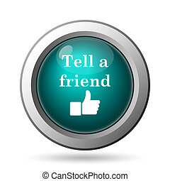 Tell a friend icon Internet button on white background
