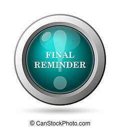 Final reminder icon Internet button on white background