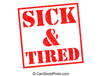 SICK and TIRED - SICK TIRED red Rubber Stamp over a white...