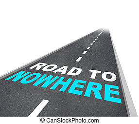 Road to Nowhere - Words on Freeway - The Road to Nowhere -...