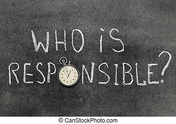who is responsible question handwritten on chalkboard with...
