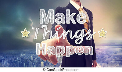 Businessman with Make Things Happen texts - Businessman...