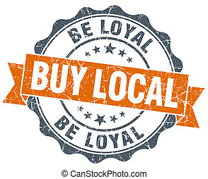 buy local be loyal orange vintage seal isolated on white