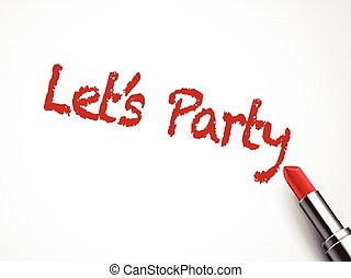 lets party words written by red lipstick on white background...