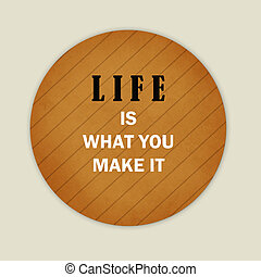 quotes - Life is what you make it: Quotes about life on wood...