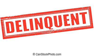 Delinquent - Stamp with word delinquent inside, vector...