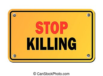 stop killing - warning sign - suitable for warning signs