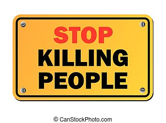 stop killing people - protest sign - suitable for warning...