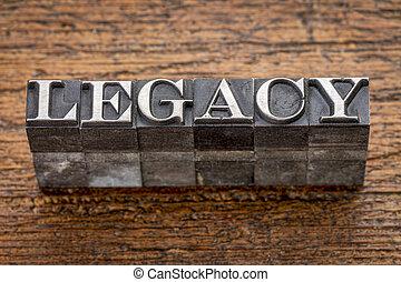 legacy word in metal type - legacy word in mixed vintage...