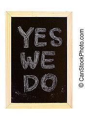 blackboard written - It is a blackboard written Yes,we do...