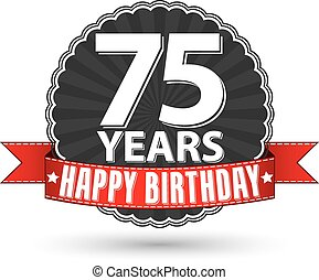 Happy birthday 75 years retro label with red ribbon, vector...