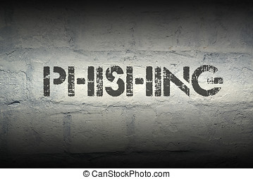 phishing stencil print on the grunge white brick wall