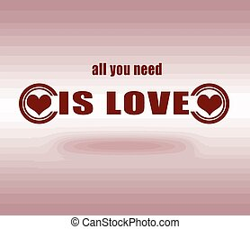 all you need is love - background with text all you need is...