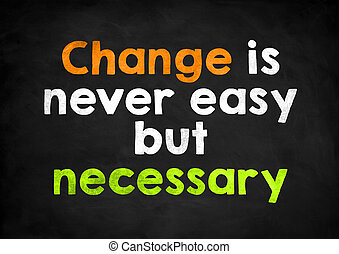 Change is never easy but necessary