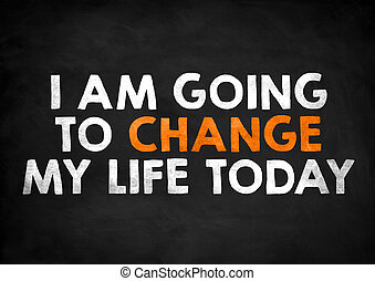 I am going to change my life today