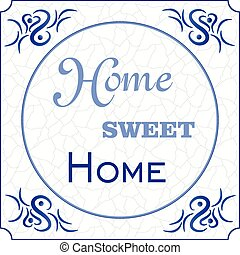 Original design of a traditional delft blue tile with abstract illustration in shades of blue, cream and grey grunge background and text home sweet home, vector, eps 10