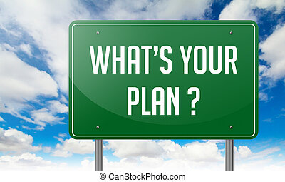What's Your Plan on Green Highway Signpost. - What's Your...