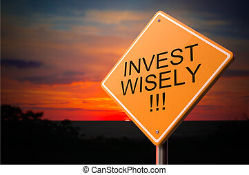Invest Wisely on Warning Road Sign - Invest Wisely on...