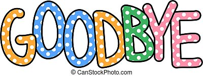 Goodbye Text - Cute and colorful hand drawn polka dot text...