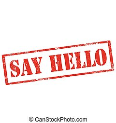 Say Hello-stamp - Grunge rubber stamp with text Say...