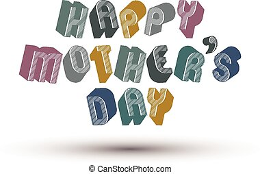 Happy Mother Day greeting 3d phrase