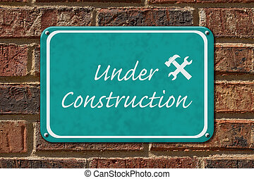 Under Construction Sign, A teal sign with the words Under...