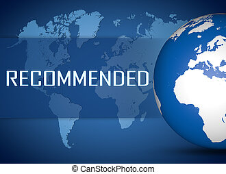 Recommended concept with globe on blue world map background