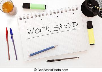Workshop - handwritten text in a notebook on a desk - 3d...